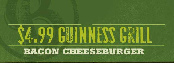 $4.99 Guinness Grill Bacon Cheeseburger