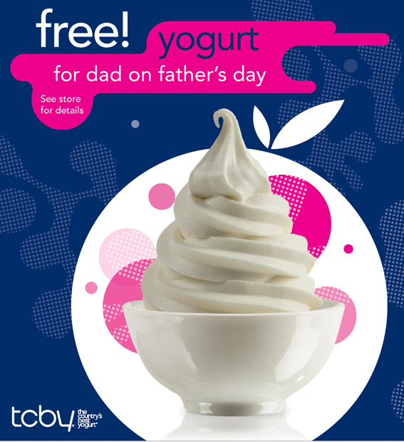 free yogurt  for dad on father's day See store for details  TCBY® The Country's Best Yogurt™